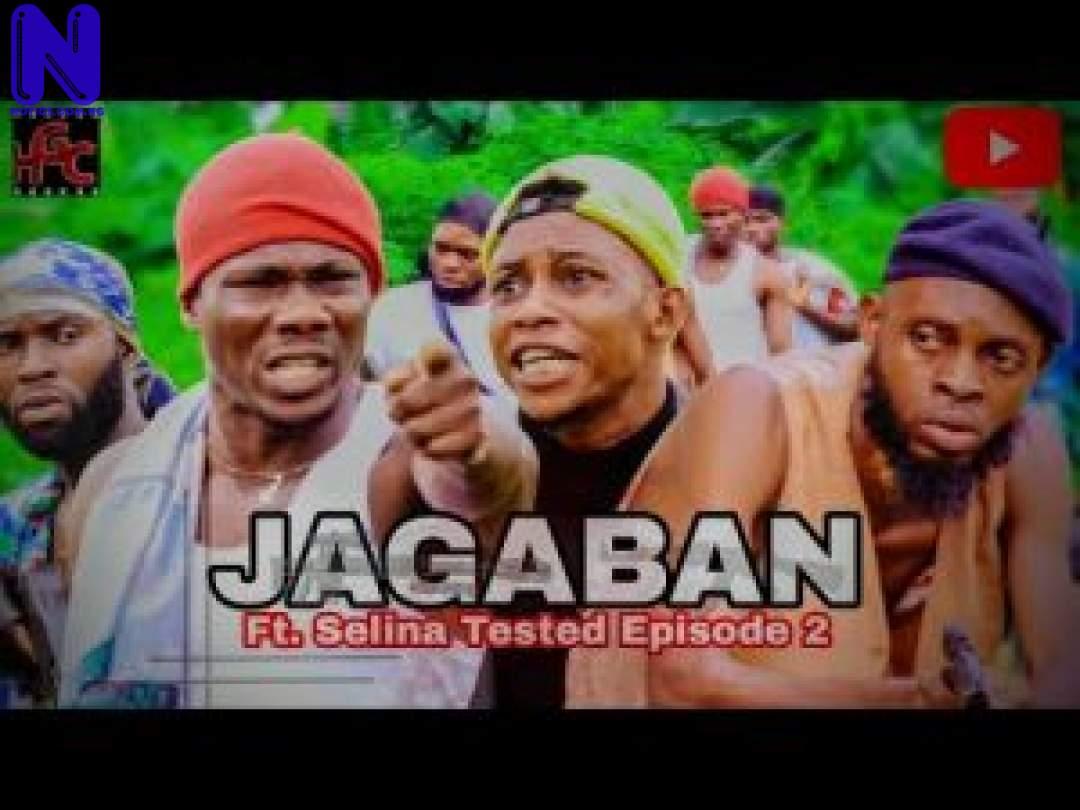 Download Nollywood Movie: Jagaban Ft Selina Tested (Episode 2) AGABAN-FT