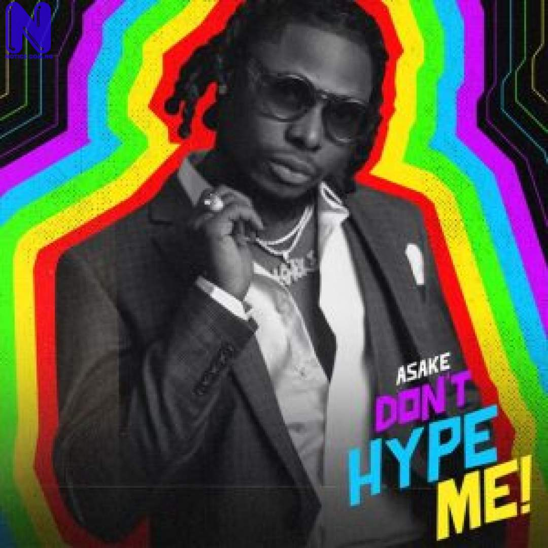 Download Music Mp3: Asake – Dont Hype Me ASAKE DONT HYPE ME 9JAFLAVER