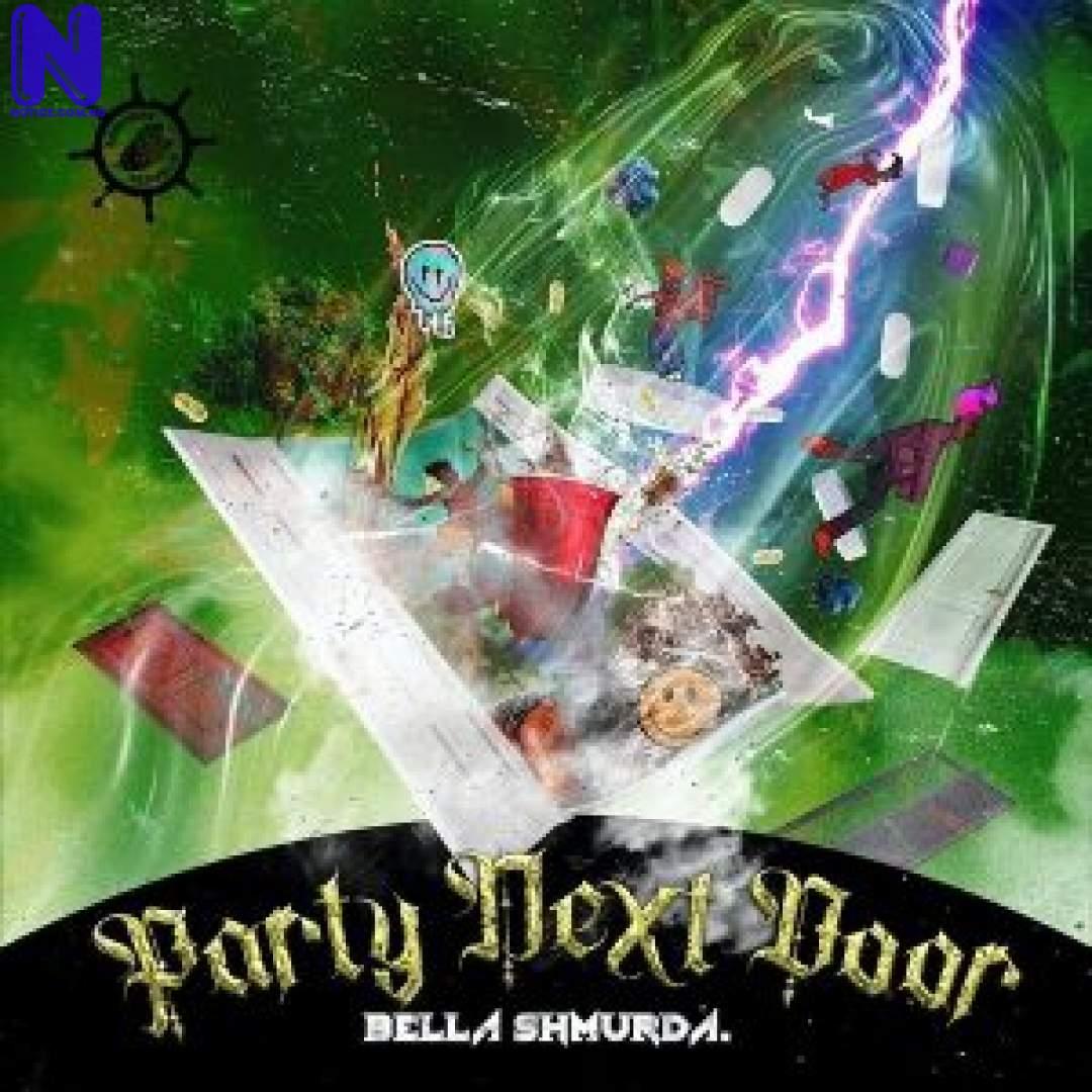 Download Music Mp3: Bella Shmurda - Party Next Door BELLA SHMURDA PARTY NEXT DOOR 9JAFLAVER