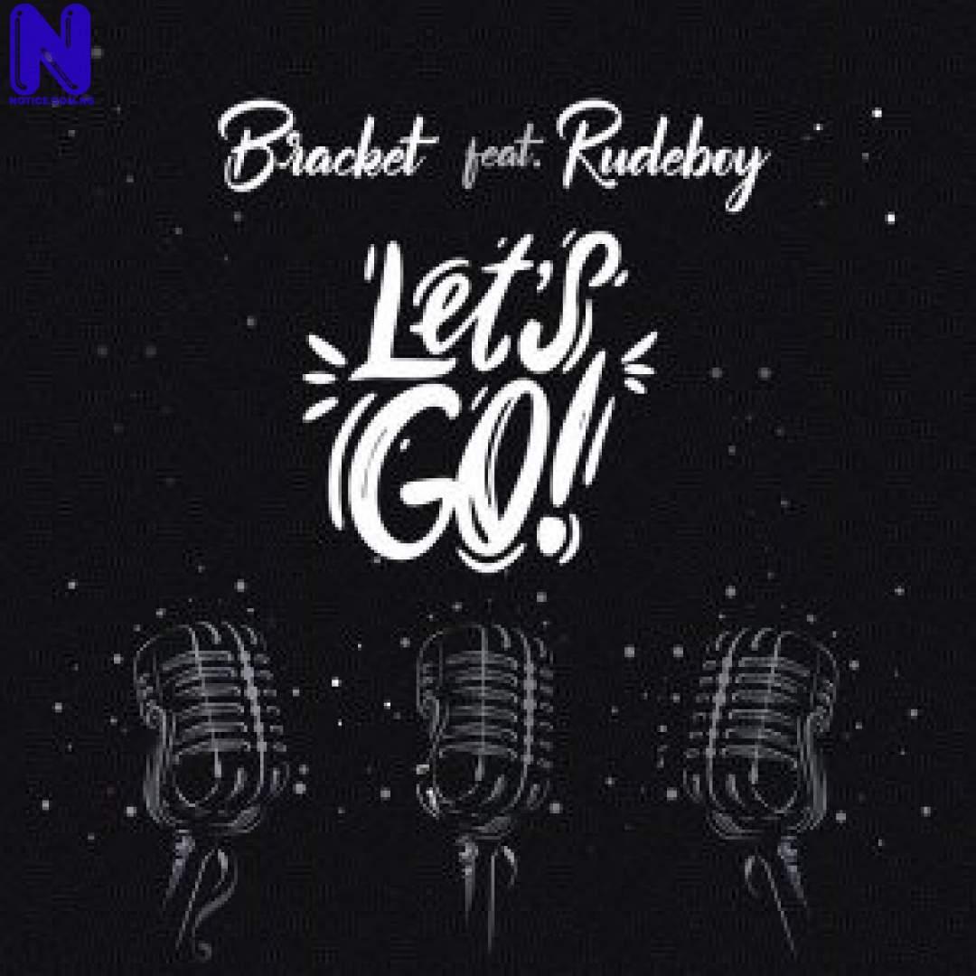 Download Music Mp3: Bracket Ft Rudeboy - Lets Go BRACKET FT RUDEBOY LETS GO 9JAFLAVER