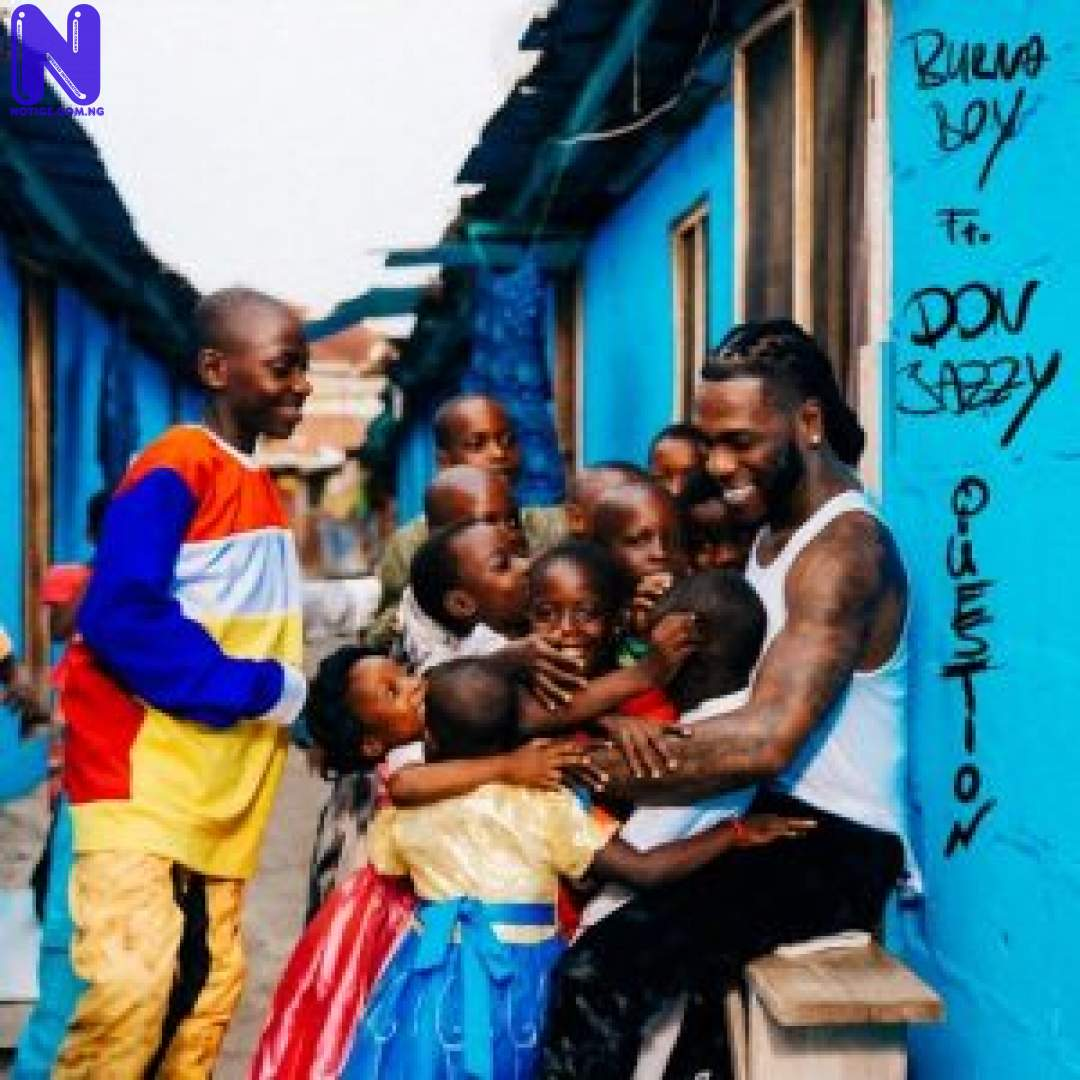 Download Music Mp3: Burna Boy Ft Don Jazzy - Question BURNAQUESTION-300X30027969