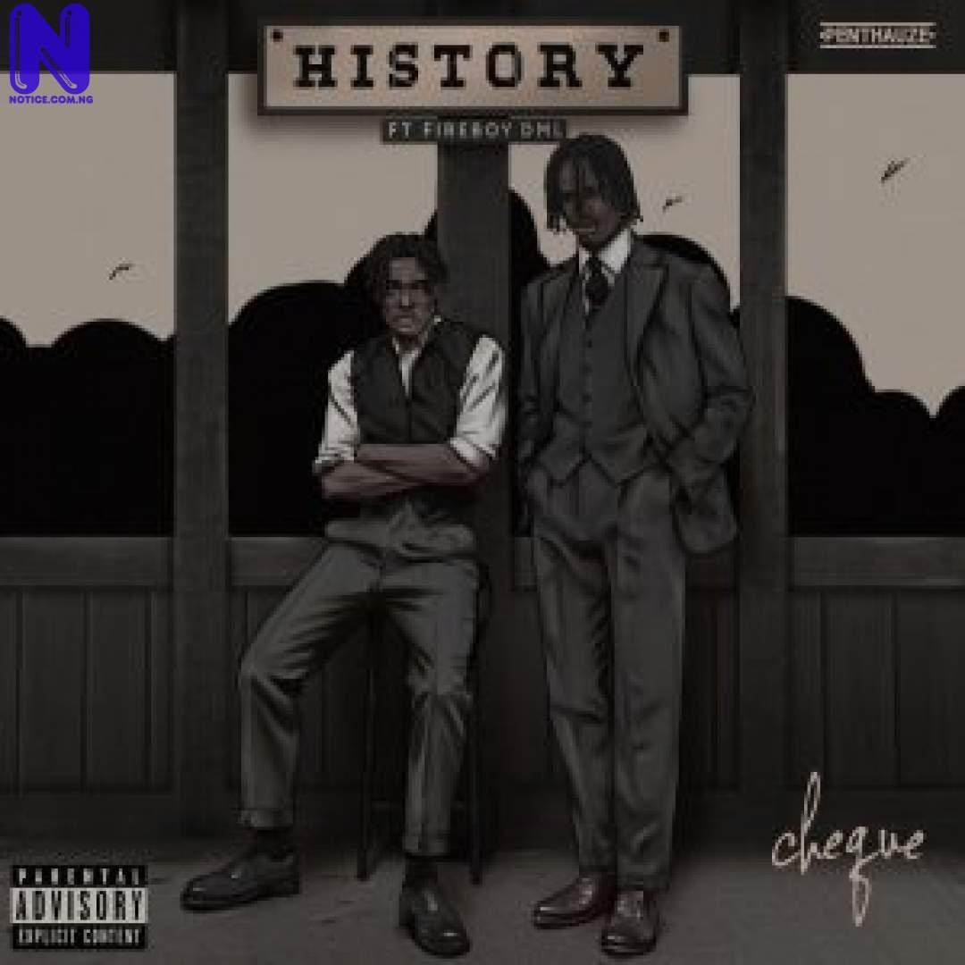 Download Music Mp3: Cheque Ft Fireboy DML – History CHEQUE FT FIREBOY DML HISTORY 9JAFLAVER