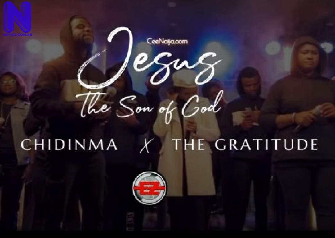 Download Gospel Music: Chidinma Ft The Gratitude - Jesus The Son Of God CHIDINMA-JESUS-THE-SON-OF-GOD-GRATITUDE35353