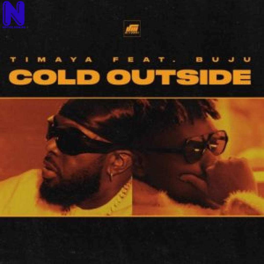 Download Music Mp3: Timaya Ft Buju - Cold Outside COLDOUTSIDE-300X30015021