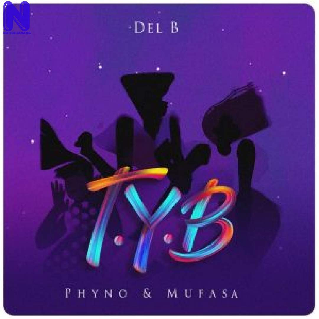 Download Music Mp3: Del B - Twist Your Body (TYB) Ft Phyno And Mufasa DEL B TYB TWIST YOUR BODY FT PHYNO AND MUFASA 9JAFLAVER