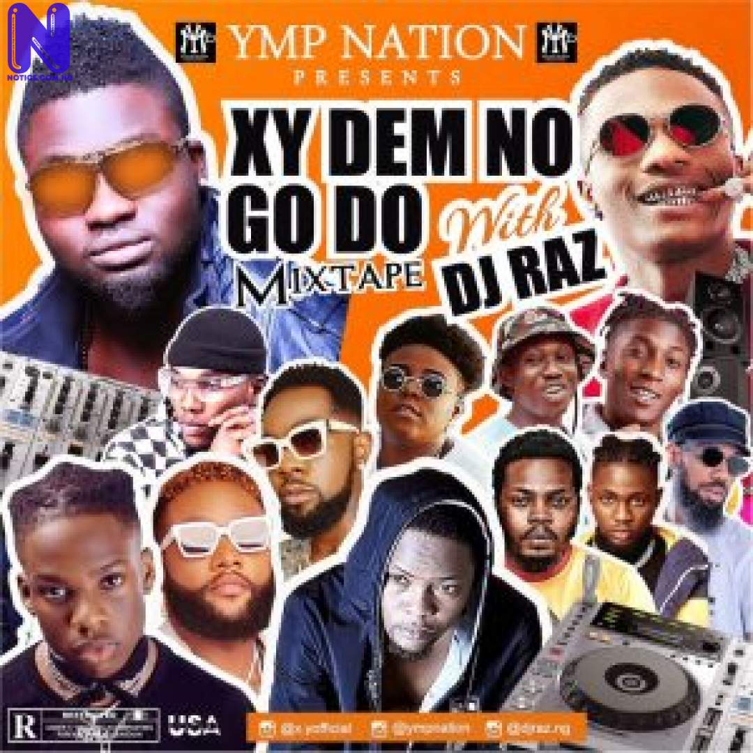 Download Mixtape: DJ Raz - XY Dem No Go Do Mix DJ RAZ XY DEM NO GO DO MIX 9JAFLAVER