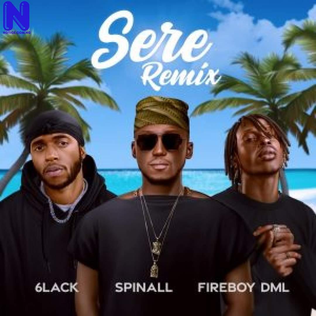 Download Music Mp3: DJ Spinall Ft Fireboy DML And 6lack – Sere (Remix) DJ SPINALL FT FIREBOY DML AND 6LACK SERE REMIX 9JAFLAVER