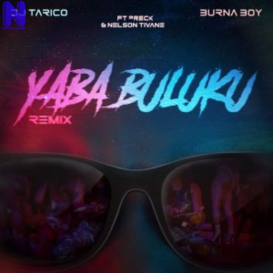 Download Music Mp3: DJ Tarico Ft Burna Boy, Preck And Nelson Tivane - Yaba Buluku (Remix) DJ TARICO AND BURNA BOY FT PRECK AND NELSON TIVANE YABA BULUKU REMIX 9JAFLAVER