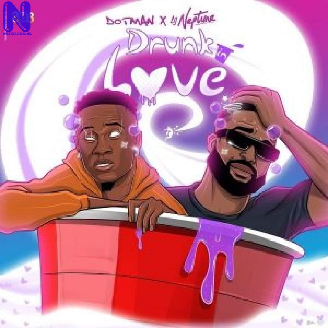Download Music Mp3: Dotman Ft DJ Neptune - Drunk In Love DOTMAN FT DJ-NEPTUNE DRUNK IN LOVE 9JAFLAVER