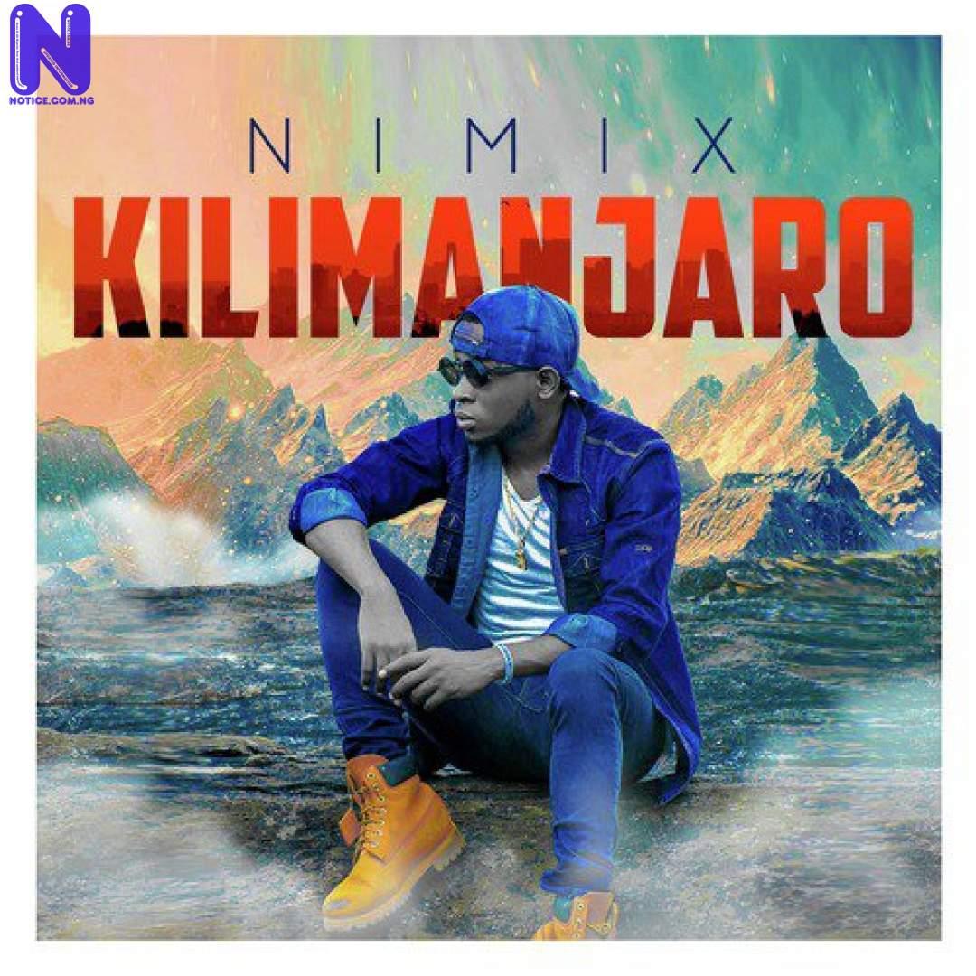 Download Music Mp3: Nimix – Kilimanjaro DOWNLOAD-MUSIC-MP3-NIMIX-KILIMANJARO