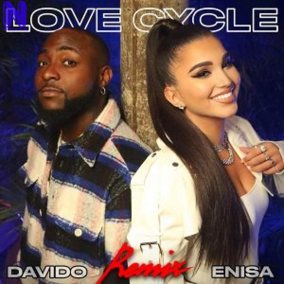 ENISA FT DAVIDO LOVE CYCLE REMIX 9JAFLAVER