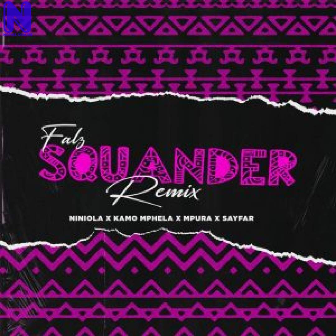 Download Music Mp3: Falz Ft Niniola, Kamo Mphela, Mpura And Sayfar – Squander (Remix) FALZ FT NINIOLA KAMO MPHELA MPURA SAYFAR SQUANDER REMIX 9JAFLAVER