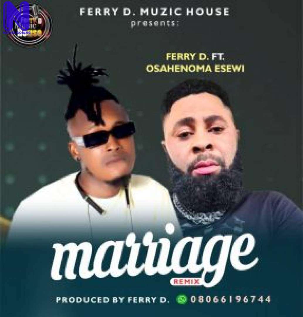 Download Music Mp3: Ferry D Ft Osahenoma Esewi – Marraige (Remix) FERRY D FT OSAHENOMA ESEWI MARRAIGE REMIX 9JAFLAVER