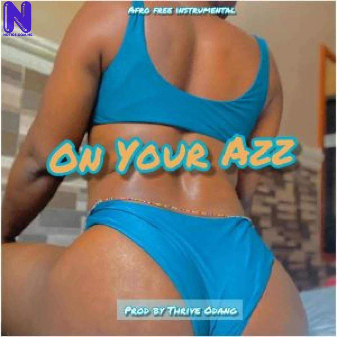 Download freebeat: On Your Azz (Prod By Thrive Odang) FREEBEAT ON YOUR AZZ PROD BY THRIVE ODANG 9JAFLAVER