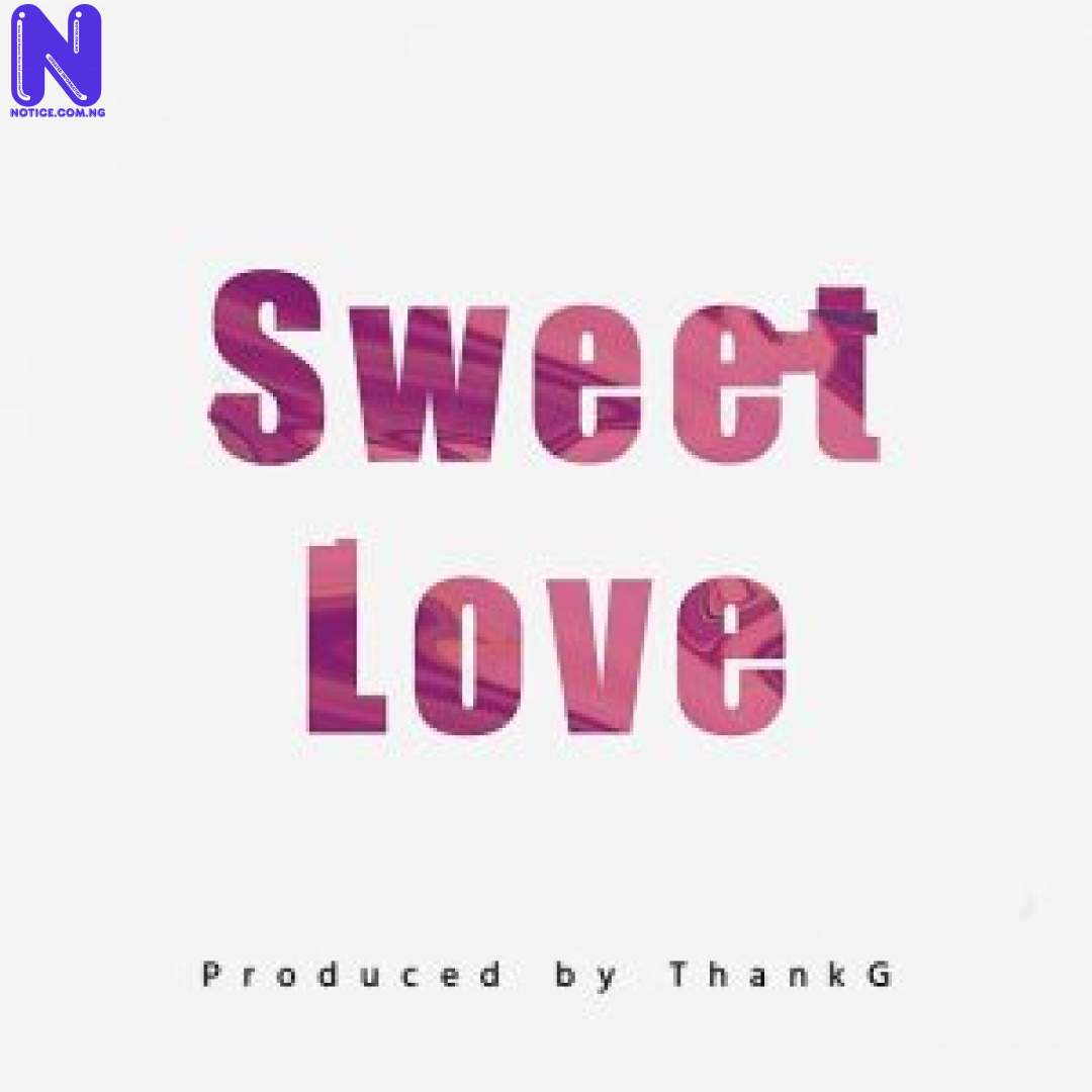 Download freebeat: Sweet Love (Prod By ThankG) FREEBEAT SWEET LOVE PROD BY THANKG 9JAFLAVER