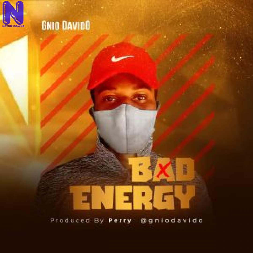Download Music Mp3: Gnio Davido - Bad Energy GNIO DAVIDO BAD ENERGY 9JAFLAVER