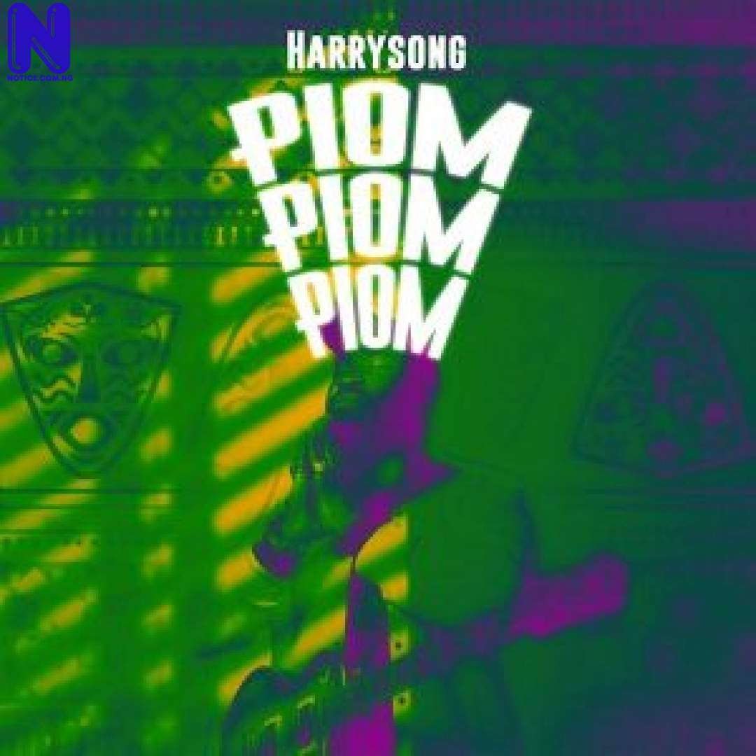 Download Music : Harrysong – Piom Piom Piom HARRYSONG PIOM PIOM PIOM 9JAFLAVER