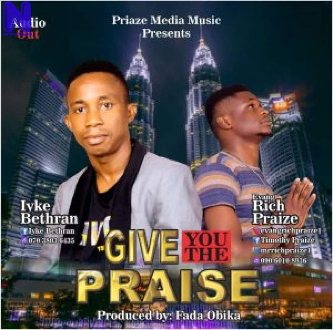 Download Gospel Music Mp3: Iyke Bethran Ft Evang Rich Praize – Give You The Praise IYKE BETHRAN FT EVANG RICH PRAIZE GIVE YOU THE PRAISE-300X298