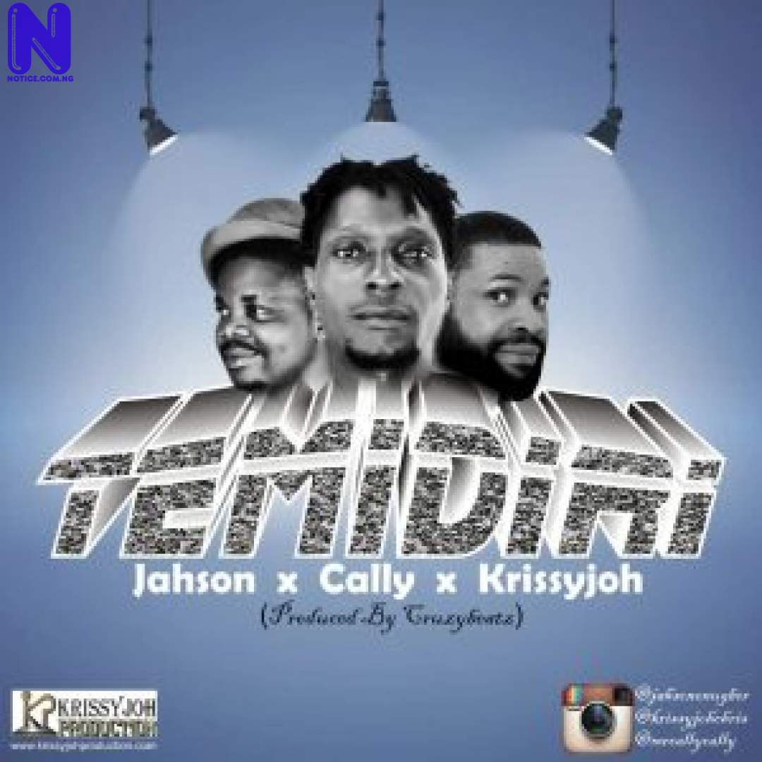 Download Music Mp3: Jahson Ft Cally And Krissyjoh - Temidiri JAHSON FT CALLY AND KRISSYJOH TEMIDIRI 9JAFLAVER