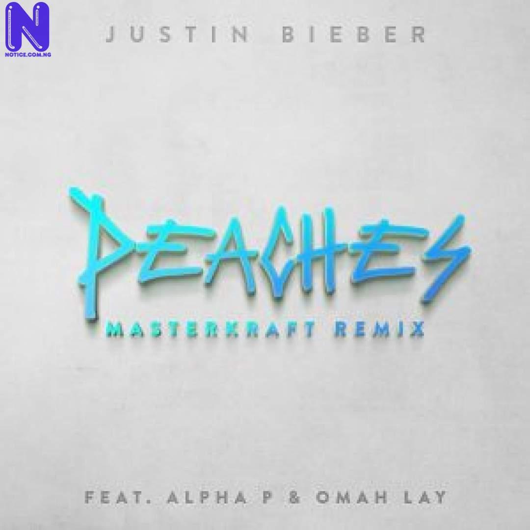 Download Music Mp3: Justin Bieber Ft Alpha P And Omah Lay - Peaches (Masterkraft Remix) JUSTIN BIEBER FT ALPHA P AND OMAH LAY PEACHES MASTERKRAFT REMIX 9JAFLAVER