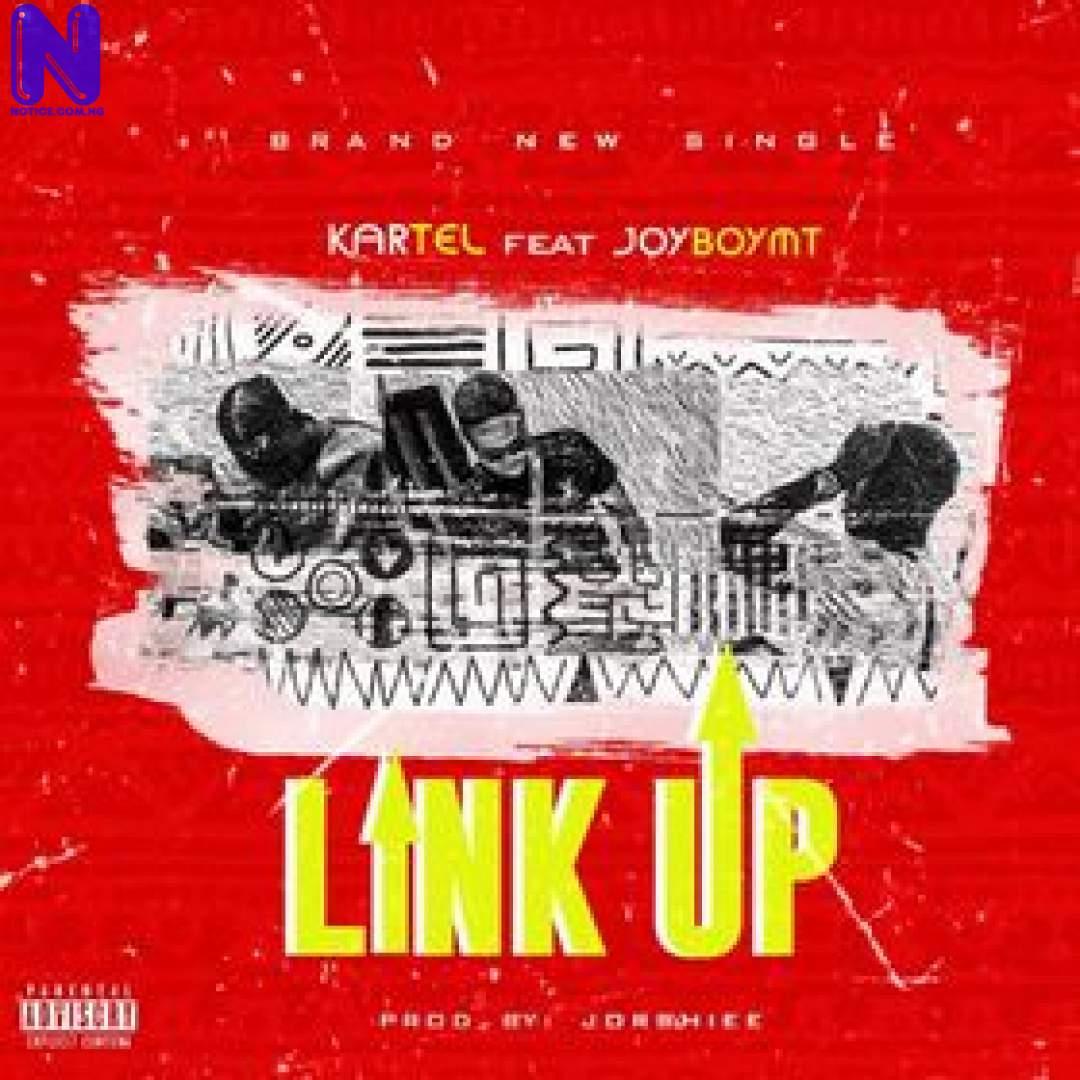 Download Music Mp3: Kartel Ft JoeboyMT - Link Up KARTEL FT JOEBOYMT LINK UP24533