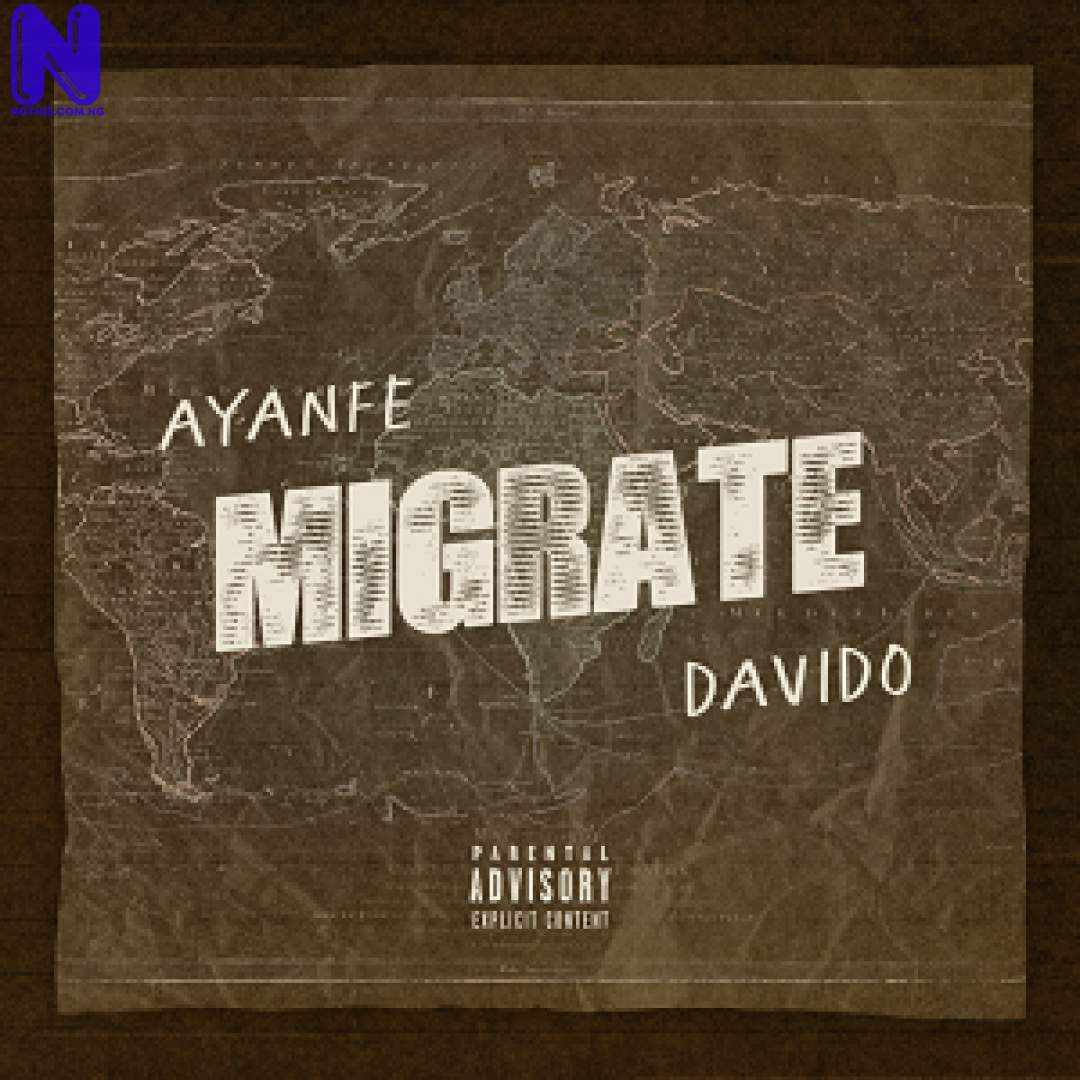 Download Music Mp3: Ayanfe Ft Davido - Migrate MIGRATE189510