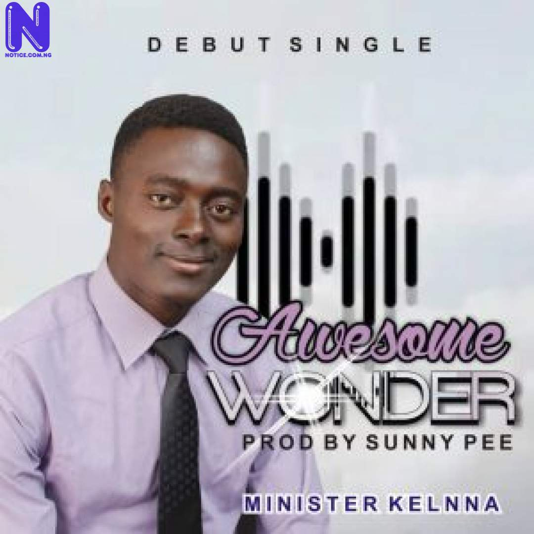 Download Gospel Music: Minister Kelnna - Awesome Wonder MINISTER KELNNA AWESOME WONDER 9JAFLAVER