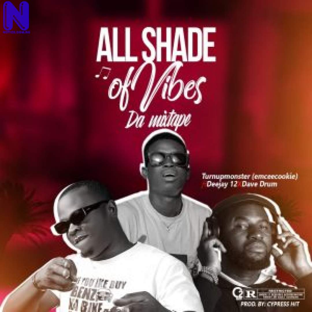 Download Mixtape: Turnupmonster (Emceecokie) Ft Deejay12 X Dave Drum - All Shade Of Vibe MIXTAPE -TURNUPMONSTER EMCEECOKIE FT DEEJAY12 X DAVE DRUM ALL SHADE OF VIBE 9JAFLAVER