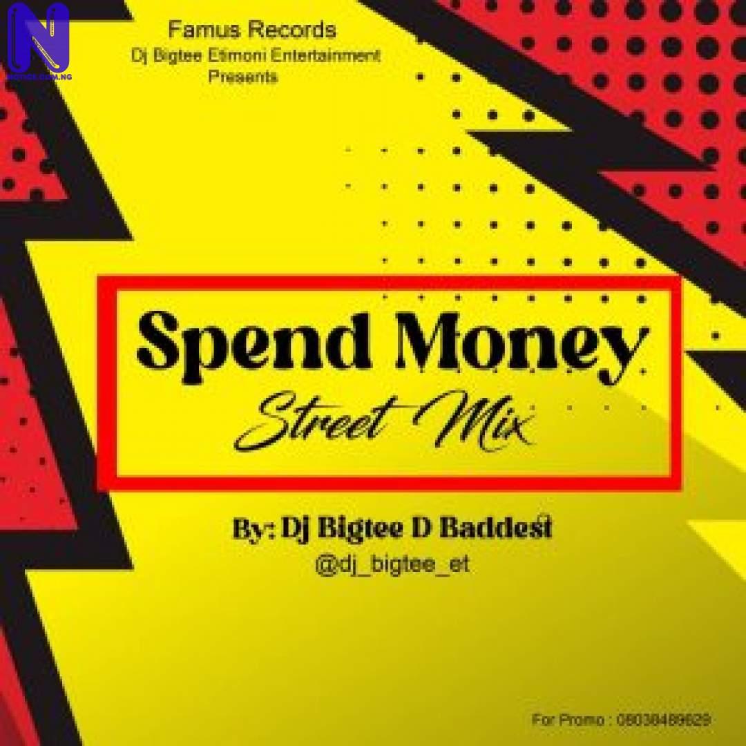 Download Mixtape: DJ Bigtee D Baddest - Spend Money Street Mix MIXTAPE DJ BIGTEE D BADDEST SPEND MONEY STREET MIX 9JAFLAVER