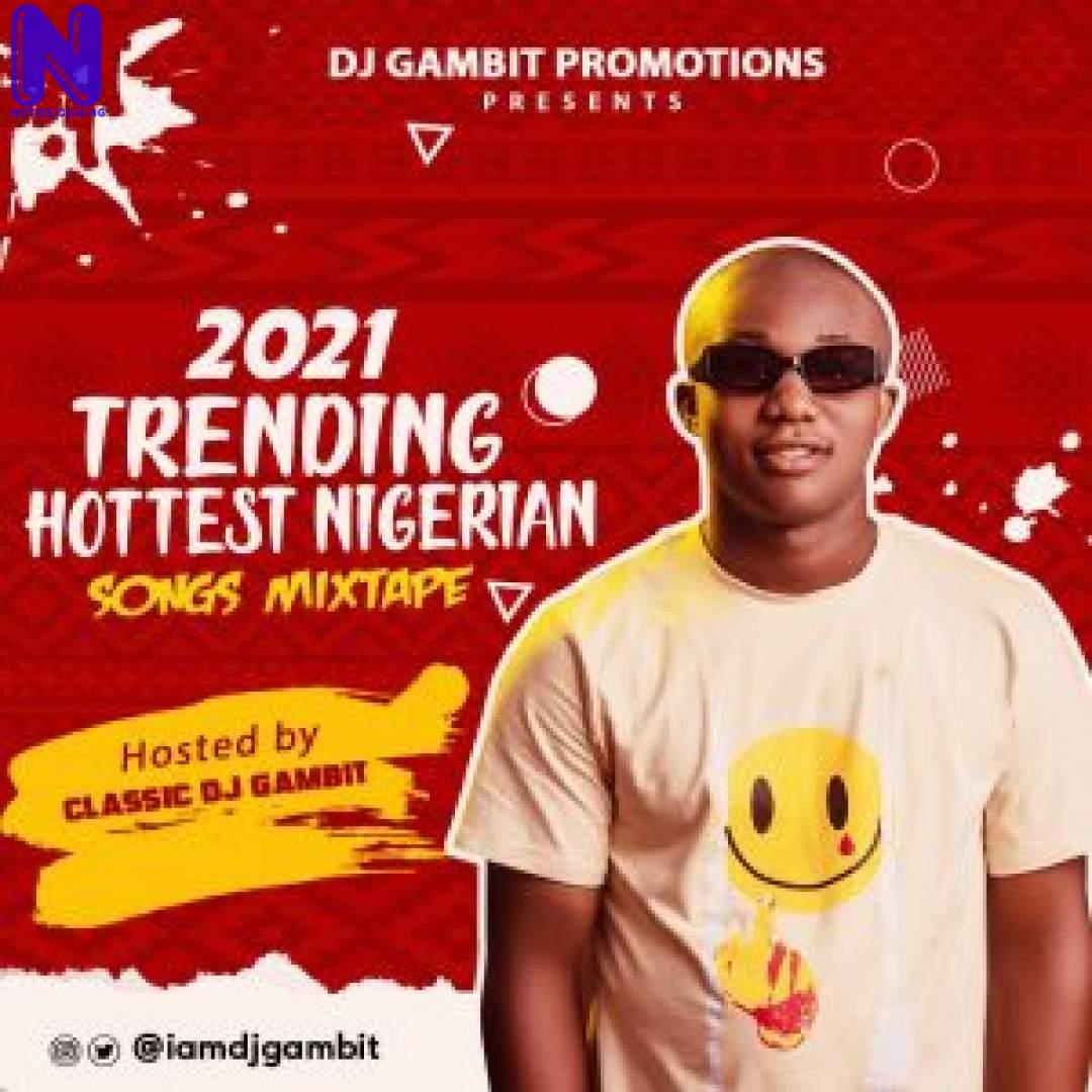 Download Mixtape: DJ Gambit - 2021 Trending Hottest Nigerian Songs Mix MIXTAPE DJ GAMBIT 2021 TRENDING HOTTEST NIGERIAN SONGS MIX 9JAFLAVER