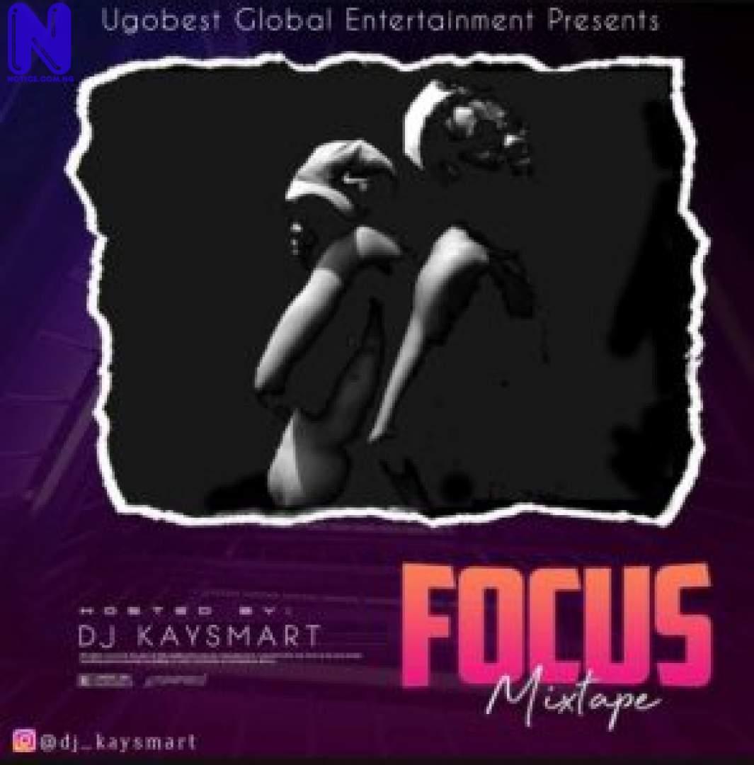 Download Mixtape: DJ Kaysmart – Focus Mix (Hosted By Ugobest Music) MIXTAPE DJ KAYSMART FOCUS MIX HOSTED BY UGOBEST MUSIC 9JAFLAVER