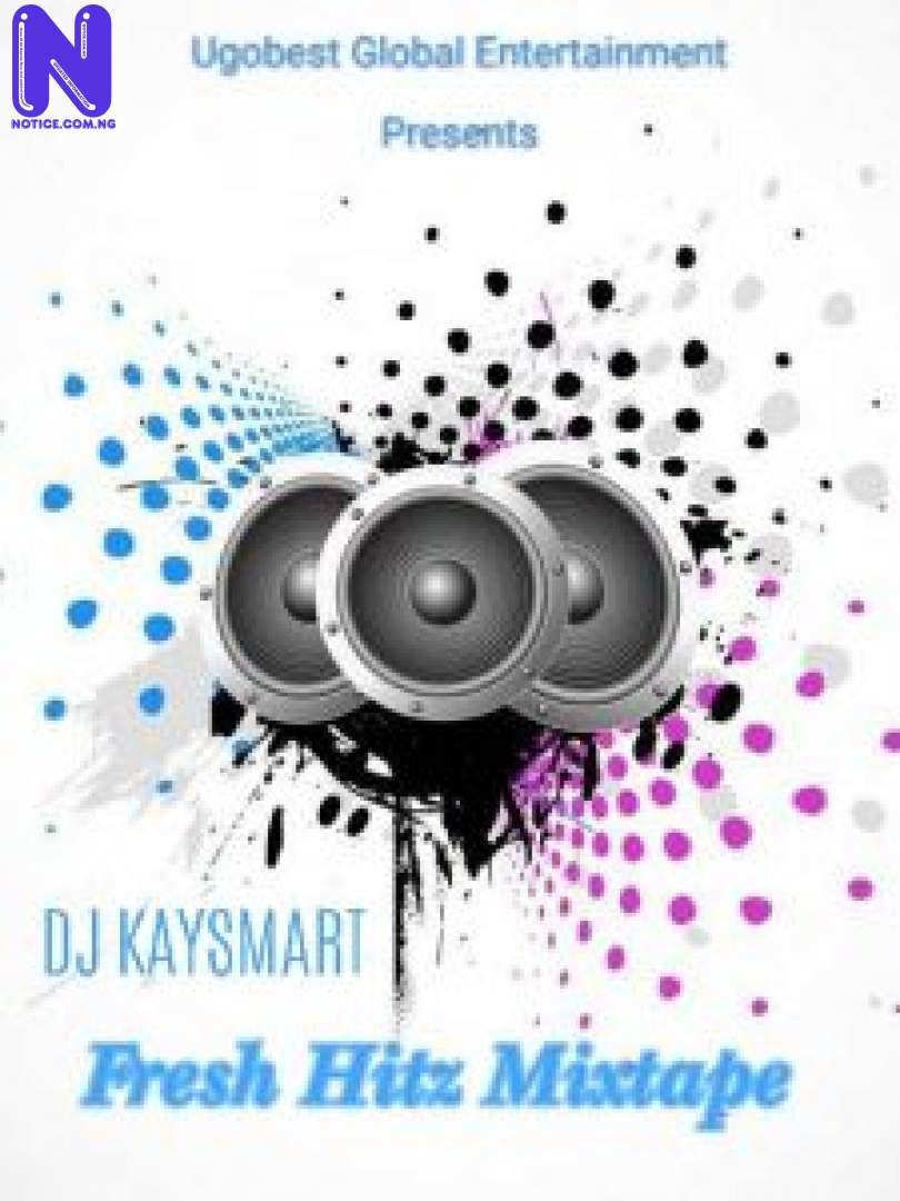Download Mixtape: DJ Kaysmart – Fresh Hitz Mix (Hosted By Ugo Best Music) MIXTAPE DJ KAYSMART FRESH HITZ MIX 9JAFLAVER