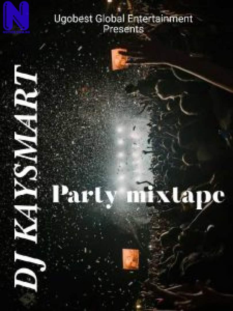 Download Mixtape: DJ Kaysmart – Party Mix (Hosted By Ugo Best Music) MIXTAPE DJ KAYSMART PARTY MIX HOSTED BY UGO BEST MUSIC 9JAFLAVER