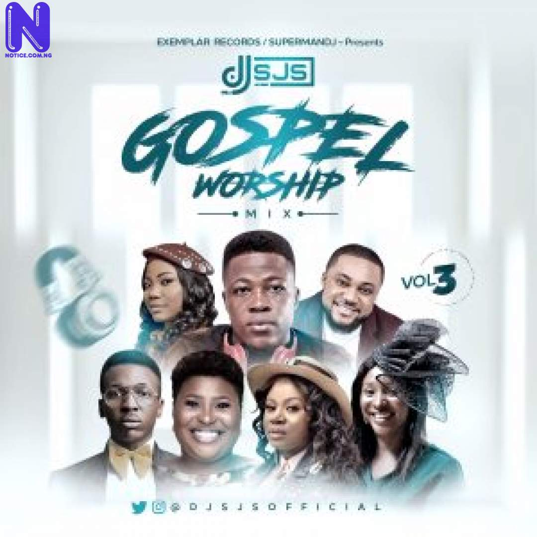 Download Gospel Music: DJ SJS - Gospel Worship Mix (Vol 3) MIXTAPE DJ SJS GOSPEL WORSHIP MIX VOL 3 9JAFLAVER