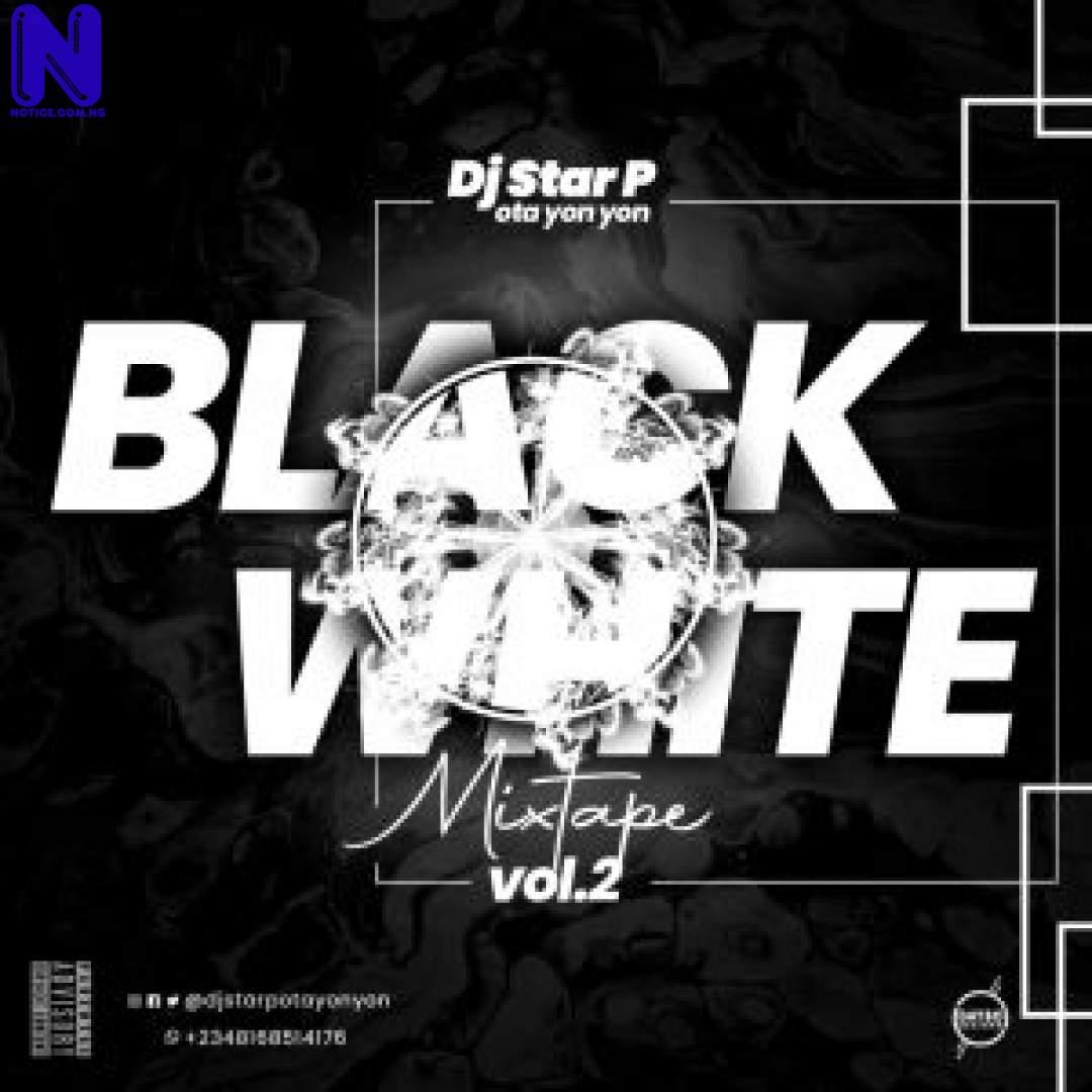 Download Music Mp3: DJ Star P (Ota Yon Yon) - Black And White Vol 2 Mix MIXTAPE DJ STAR P BLACK AND WHITE VOL 2 MIX 9JAFLAVER