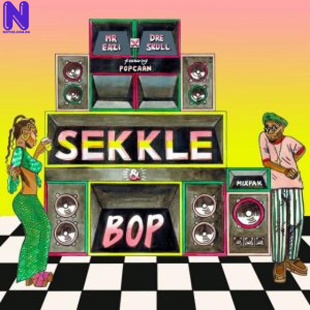 Download Music Mp3: Mr Eazi Ft Dre Skull Ft Popcaan - Sekkle And Bop MR EAZI FT DRE SKULL FT POPCAAN SEKKLE AND BOP 9JAFLAVER