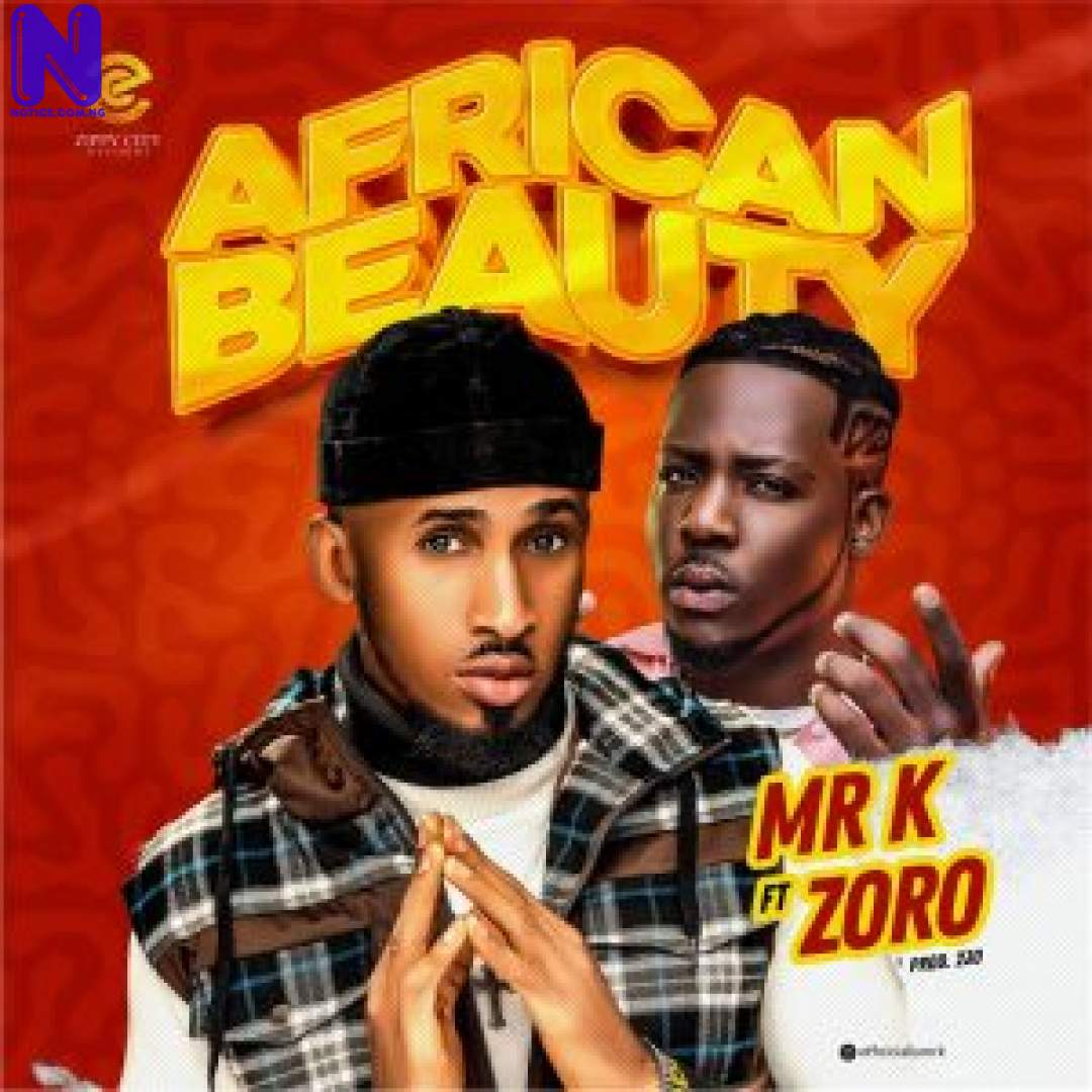 Download Music Mp3: Mr K Ft Zoro - African Beauty MR K FT ZORO AFRICAN BEAUTY-300X30027485