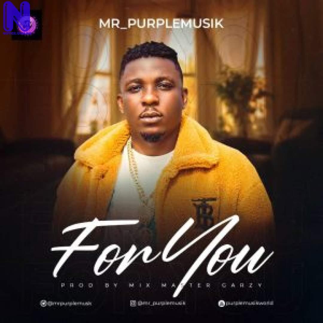Download Music Mp3: Mr Purplemusik – For You (Prod By Mix Master Garzy) MR PURPLEMUSIK FOR YOU PROD BY MIX MASTER GARZ-300X300
