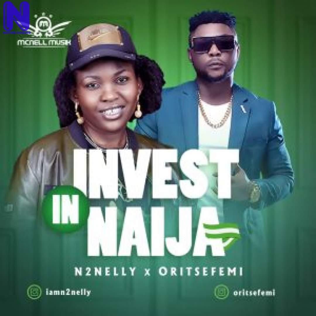 Download Music Mp3: N2Nelly Ft Oritse Femi - Invest In Naija N2NELLY FT ORITSE FEMI INVEST IN NAIJA-300X300