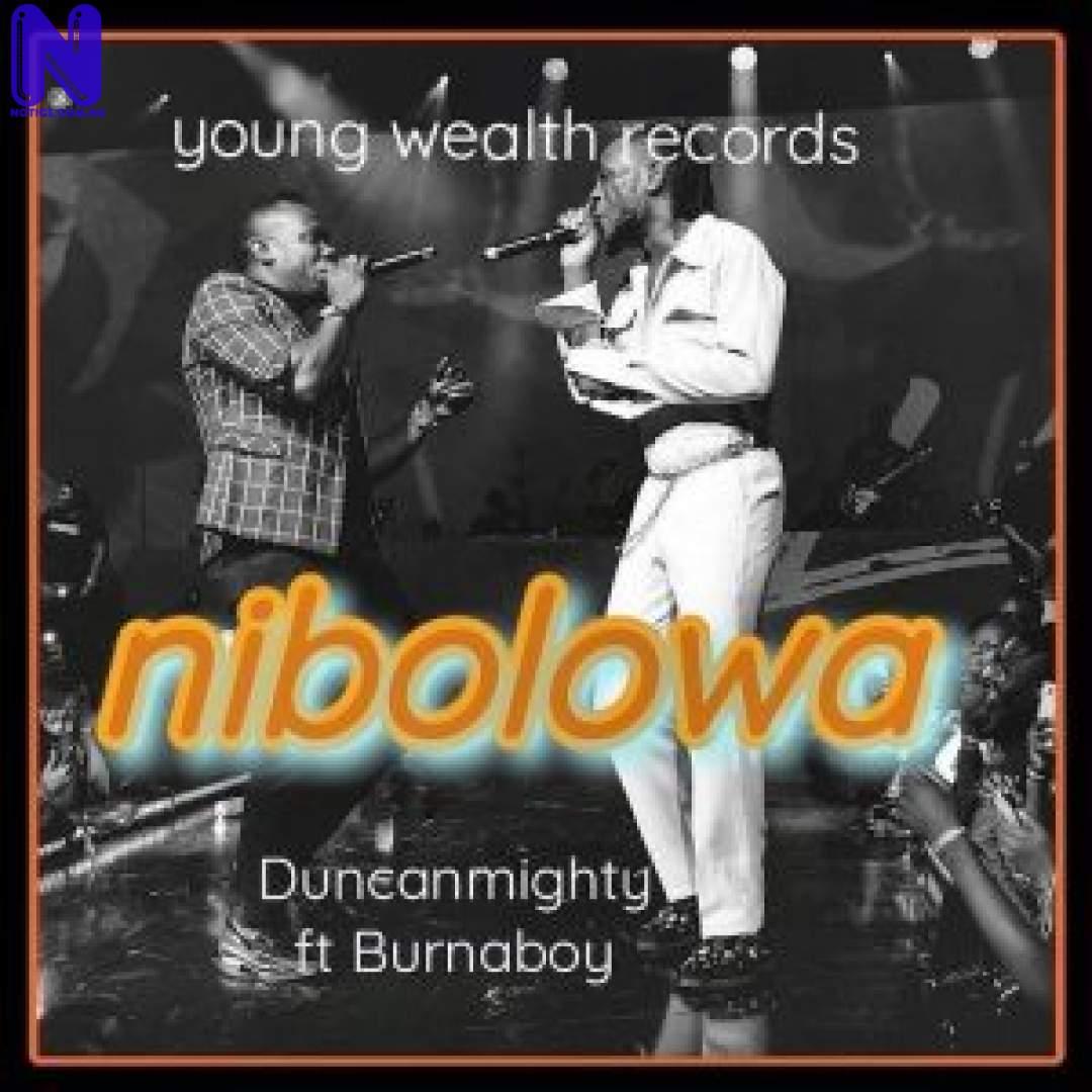 Download Music Mp3: Duncan Mighty Ft Burna Boy - Nibolowa NIBOLOWA-300X30025150