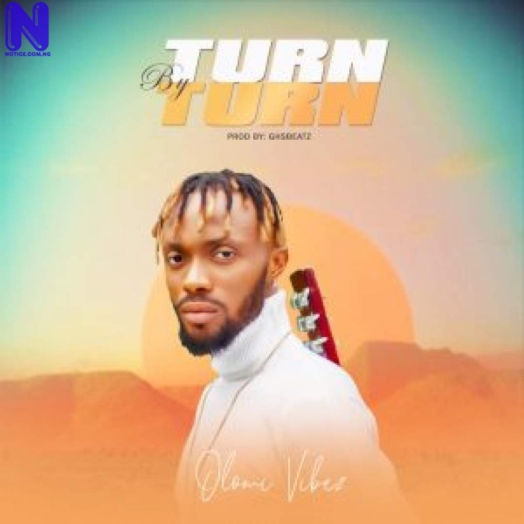 Download Music Mp3: Olomi Vibez - Turn By Turn OLOMI VIBEZ TURN BY TURN 9JAFLAVER