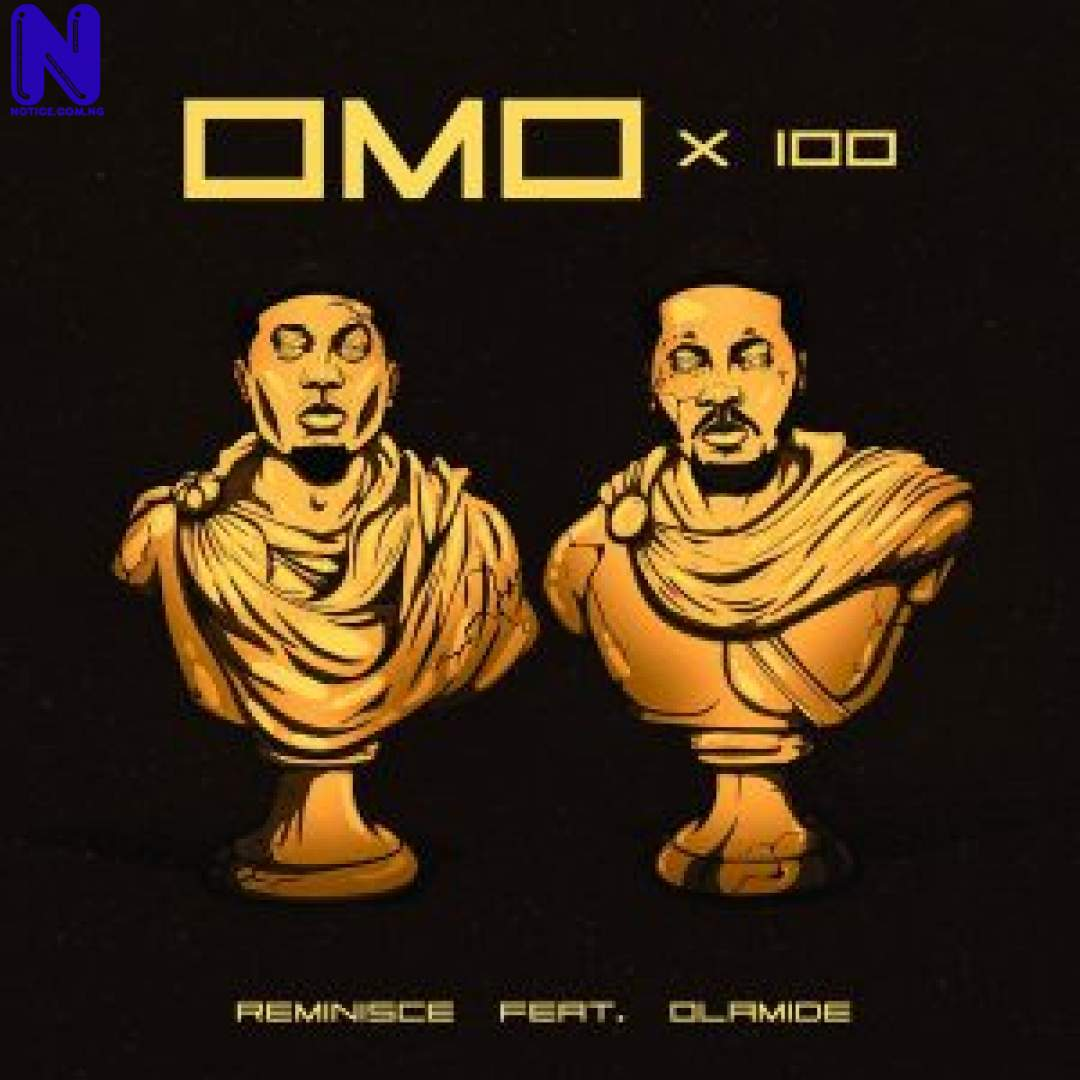 Download Music Mp3: Reminisce Ft Olamide - Omo X 100 REMINISCE FT OLAMIDE OMO X 100 9JAFLAVER