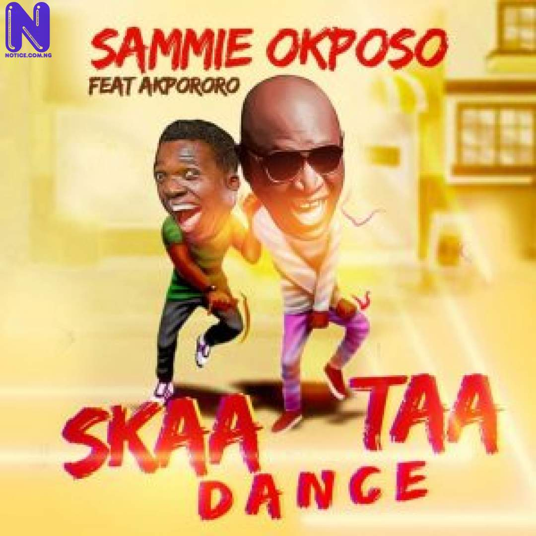 Download Music Mp3: Sammie Okposo Ft Akpororo – Skaataa Dance SAMMIE OKPOSO FT AKPORORO SKAATAA DANCE 9JAFLAVER