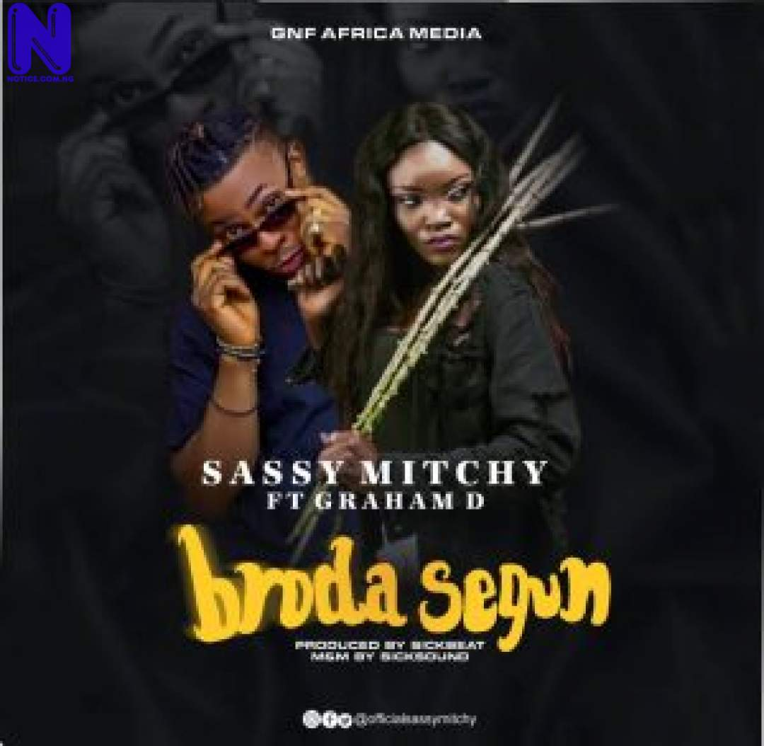 Download Music Mp3: Sassy Mitchy Ft Graham D – Broda Segun SASSY MITCHY FT GRAHAM D BRODA SEGUN 9JAFLAVER