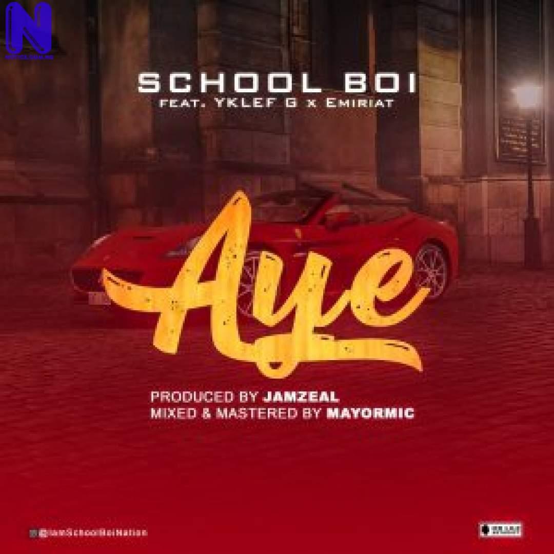 Download Music Mp3: School Boi Ft YKlef  G And Emiriat - Aye SCHOOL BOI AYE 9JAFLAVER