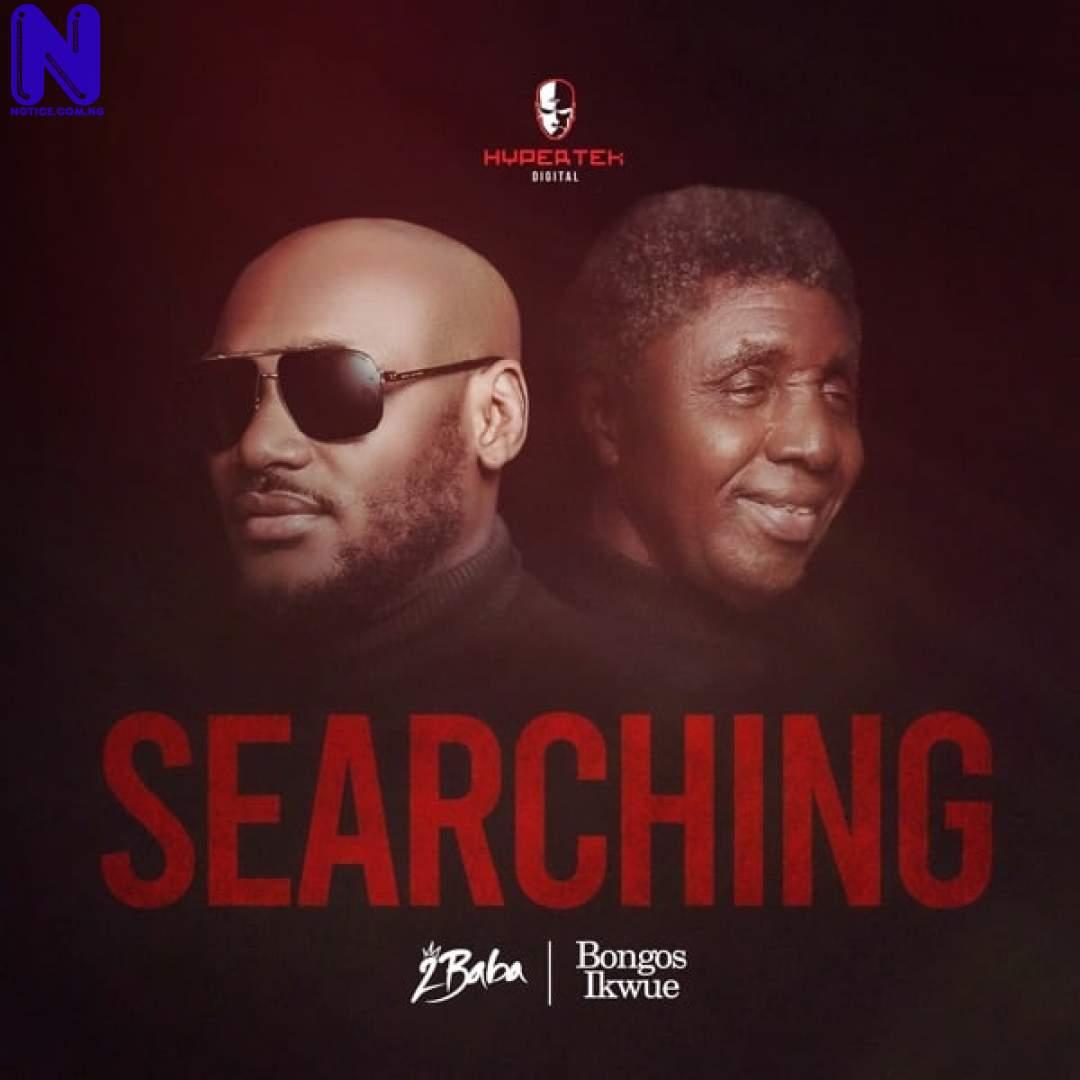 Download Music Mp3: 2Baba Ft Bongos Ikwue - Searching SEARCHING32364