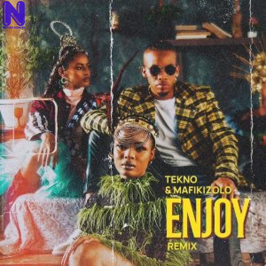 Download Music Mp3: Tekno Ft Mafikizolo – Enjoy (Remix) TEKNO FT MAFIKIZOLO ENJOY REMIX 9JAFLAVER