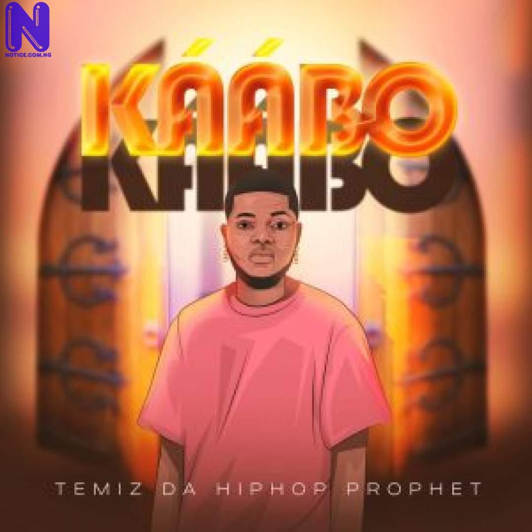 Download Music Mp3: Temiz Da Hip Hop Prophet - Kaabo TEMIZ DA HIP HOP PROPHET KAABO 9JAFLAVER