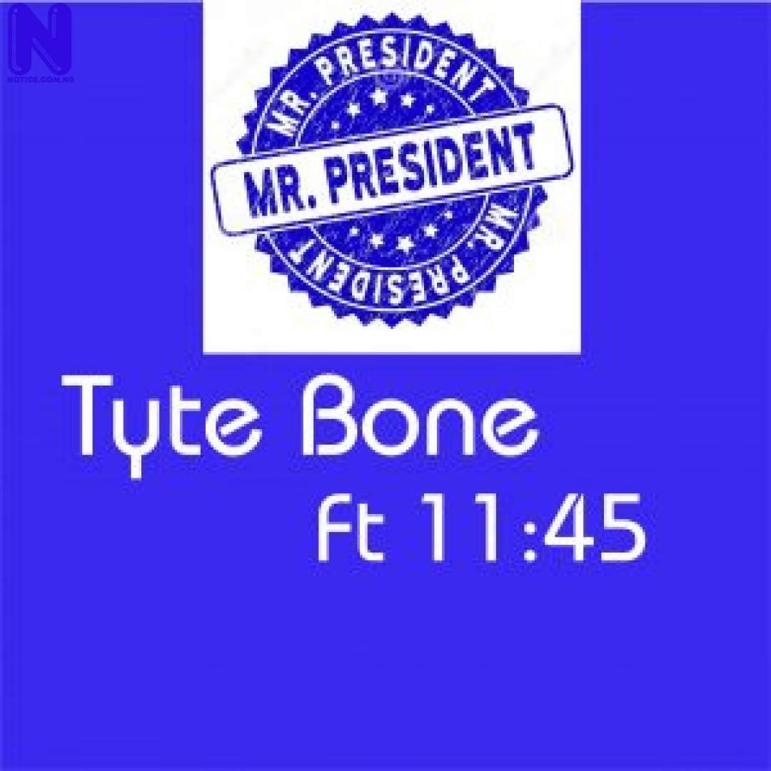 Download Music Mp3: Tyte Bone Ft 11:45 - Mr President TYTE BONE FT 11 45 MR PRESIDENT 9JAFLAVER