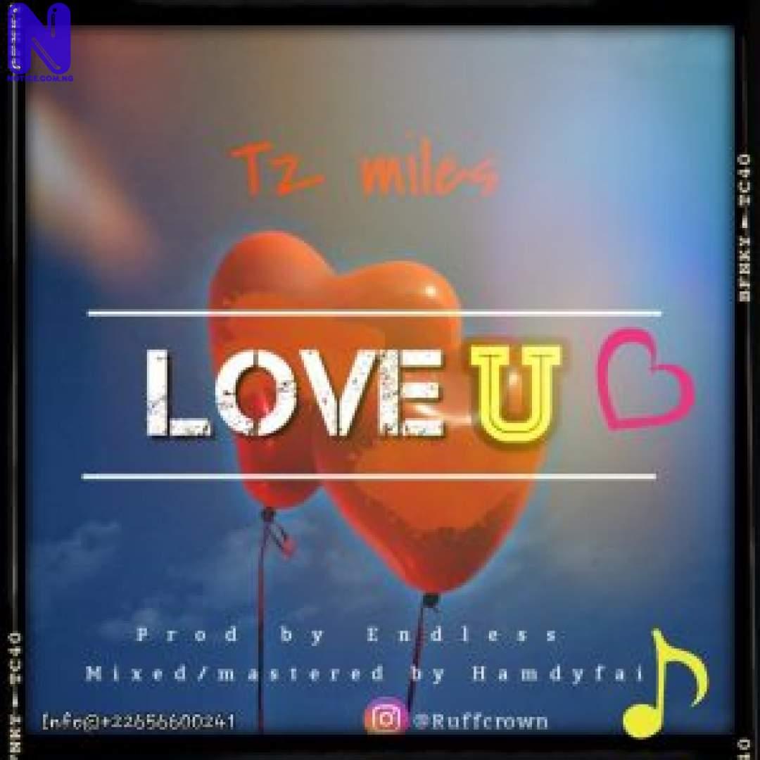 Download Music Mp3: TZ Miles – Love U TZ MILEZ LOVE U 9JAFLAVER-300X300